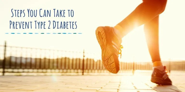 Steps you can take to prevent type 2 diabetes